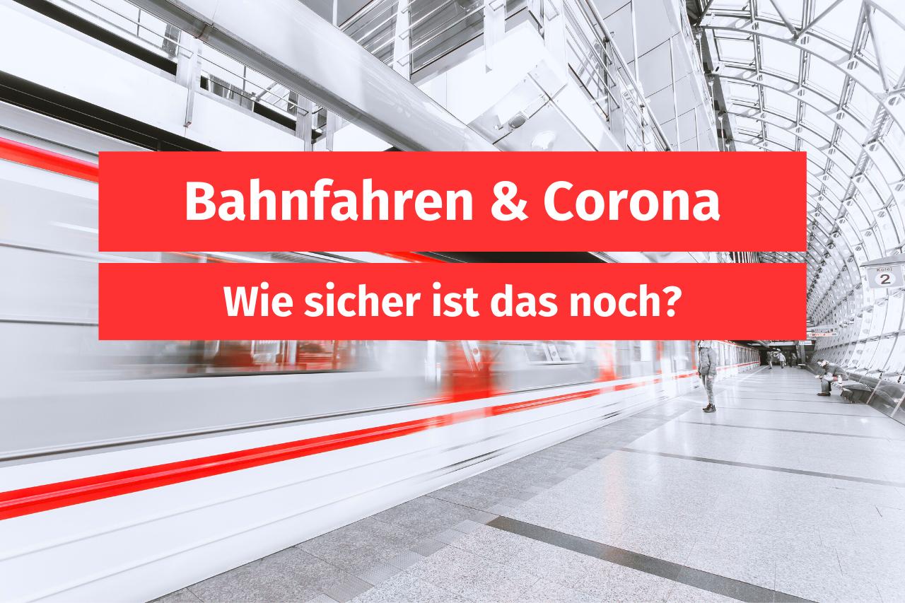 Wie sicher ist Bahnfahren während Corona?